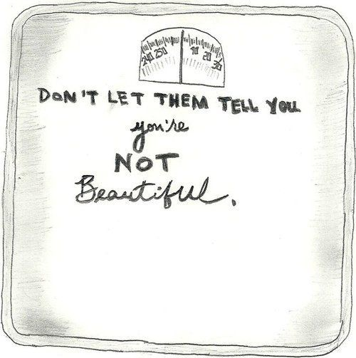 Don't let them tell you, you're not beautiful