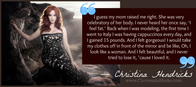 QUOTES THAT WILL INSPIRE YOU TO LOVE YOUR BODY/ Curves a la Mode : CHRISTINA HENDRICKS