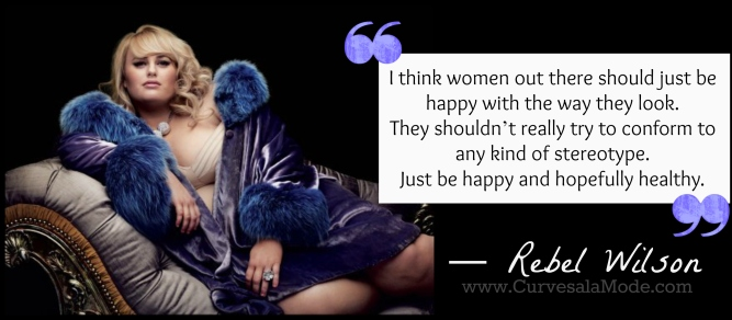 QUOTES THAT WILL INSPIRE YOU TO LOVE YOUR BODY/ Curves a la Mode : REBEL WILSON