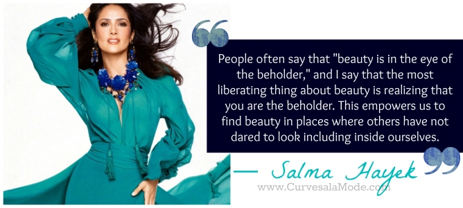 QUOTES THAT WILL INSPIRE YOU TO LOVE YOUR BODY/ CURVES A LA MODE : SALMA HAYEK